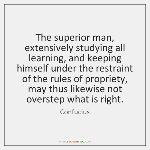 The superior man, extensively studying all learning, and keeping himself under the ...