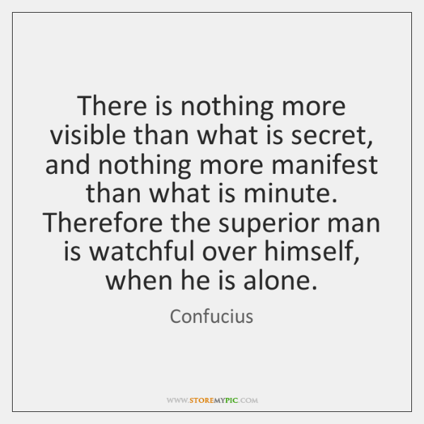 There is nothing more visible than what is secret, and nothing more ...