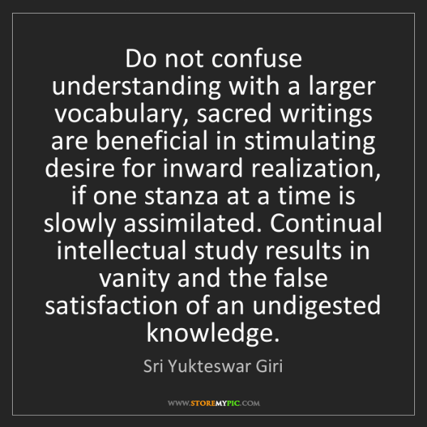 Sri Yukteswar Giri: Do not confuse understanding with a larger vocabulary,...