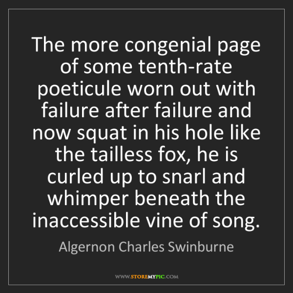 Algernon Charles Swinburne: The more congenial page of some tenth-rate poeticule...
