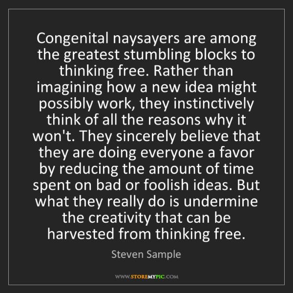 Steven Sample: Congenital naysayers are among the greatest stumbling...