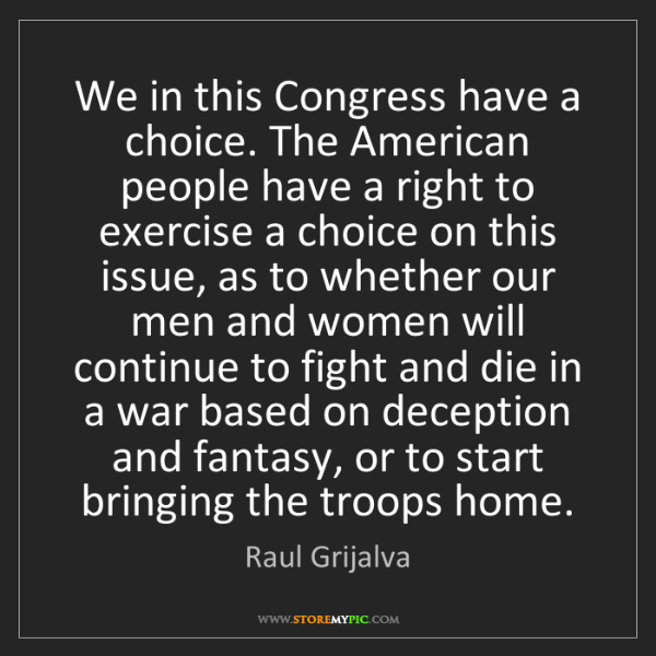 Raul Grijalva: We in this Congress have a choice. The American people...