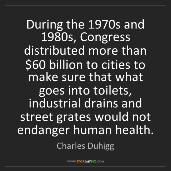 Charles Duhigg: During the 1970s and 1980s, Congress distributed more...