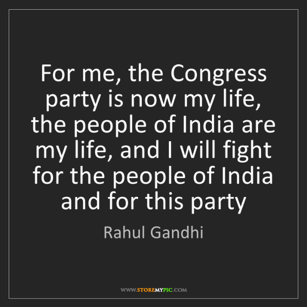 Rahul Gandhi: For me, the Congress party is now my life, the people...