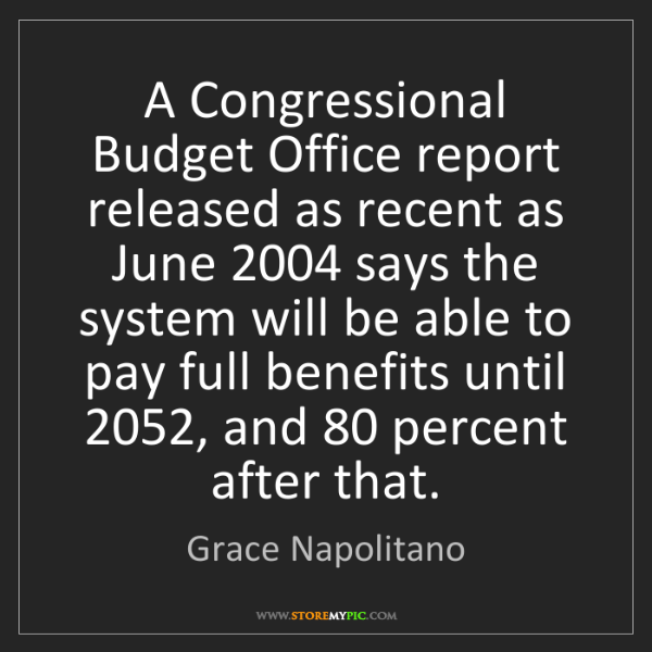 Grace Napolitano: A Congressional Budget Office report released as recent...