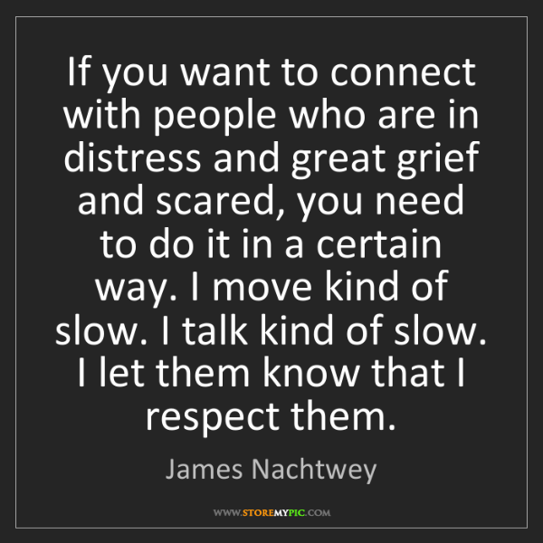 James Nachtwey: If you want to connect with people who are in distress...