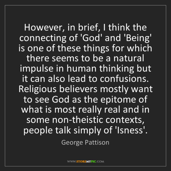 George Pattison: However, in brief, I think the connecting of 'God' and...