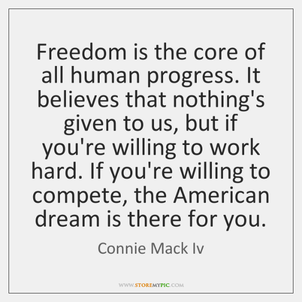 Freedom is the core of all human progress. It believes that nothing's ...