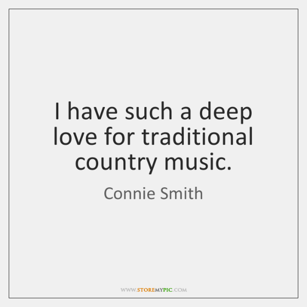 I have such a deep love for traditional country music.