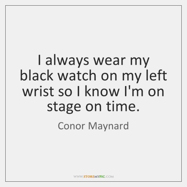 I always wear my black watch on my left wrist so I ...