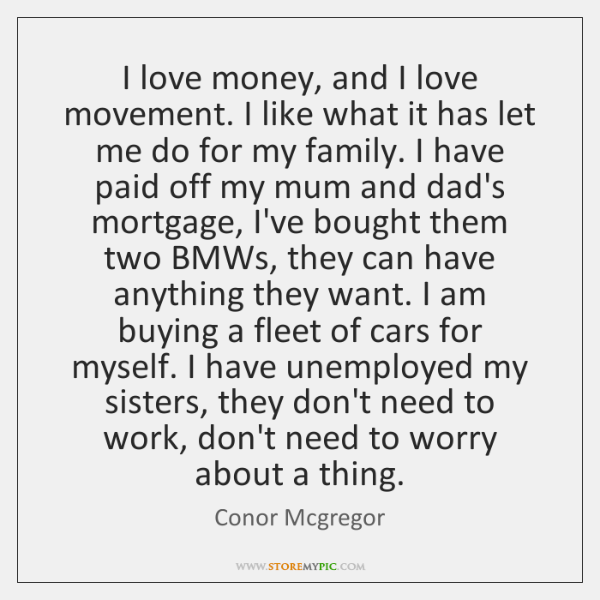 I love money, and I love movement. I like what it has ...