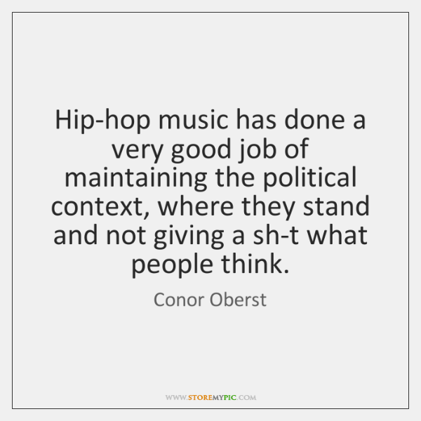 Hip-hop music has done a very good job of maintaining the political ...