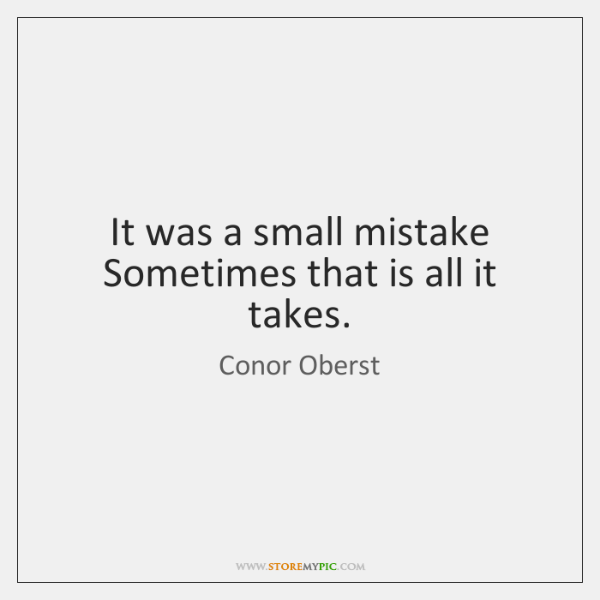 It was a small mistake   Sometimes that is all it takes.