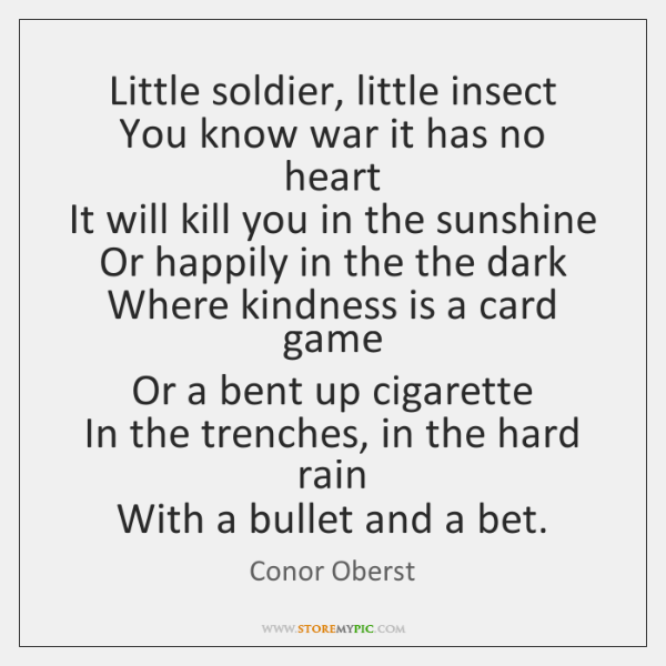 Little soldier, little insect   You know war it has no heart   It ...