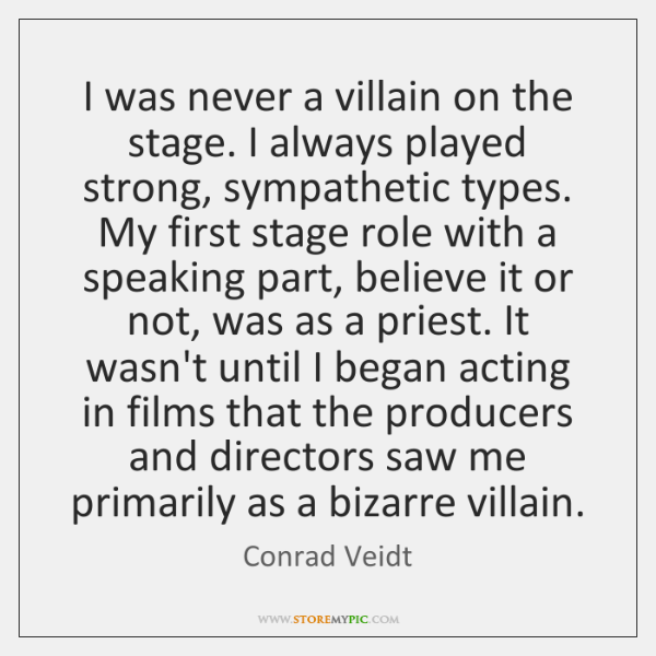I was never a villain on the stage. I always played strong, ...