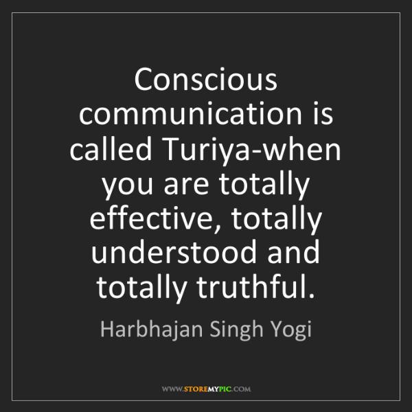 Harbhajan Singh Yogi: Conscious communication is called Turiya-when you are...