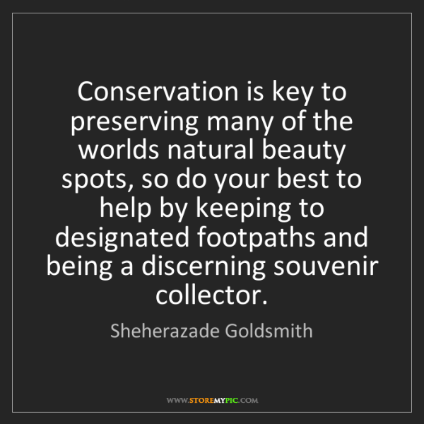 Sheherazade Goldsmith: Conservation is key to preserving many of the worlds...