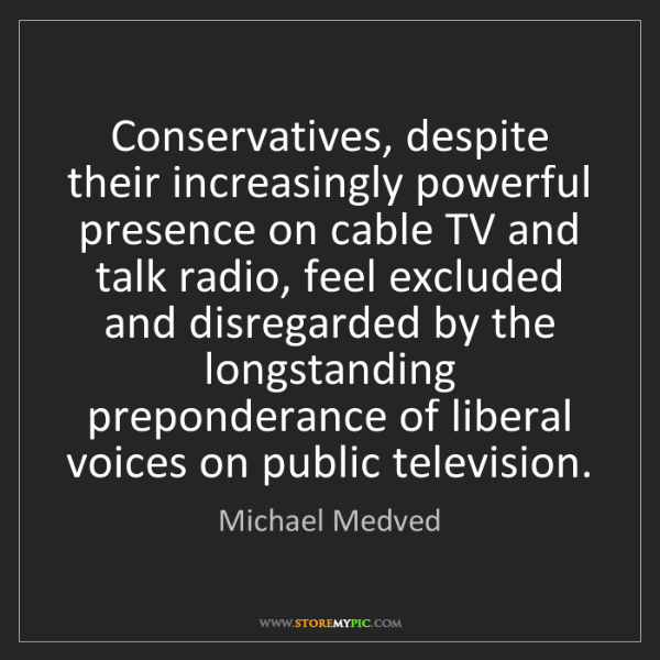 Michael Medved: Conservatives, despite their increasingly powerful presence...