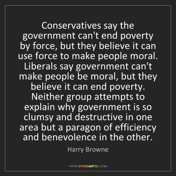 Harry Browne: Conservatives say the government can't end poverty by...