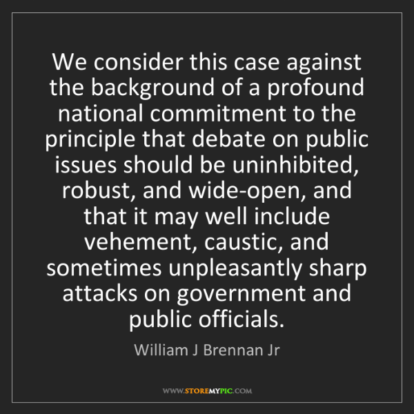 William J Brennan Jr: We consider this case against the background of a profound...