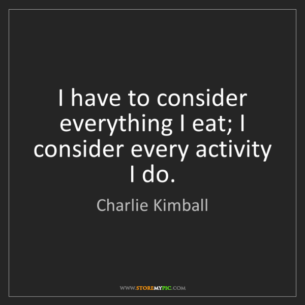 Charlie Kimball: I have to consider everything I eat; I consider every...