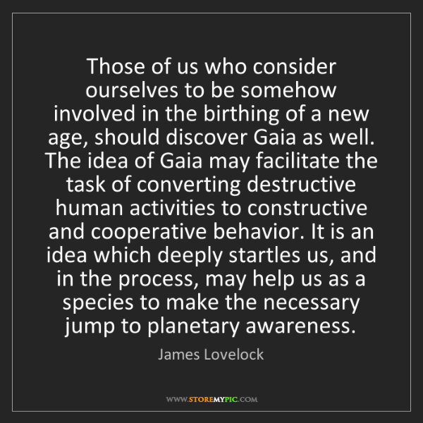 James Lovelock: Those of us who consider ourselves to be somehow involved...