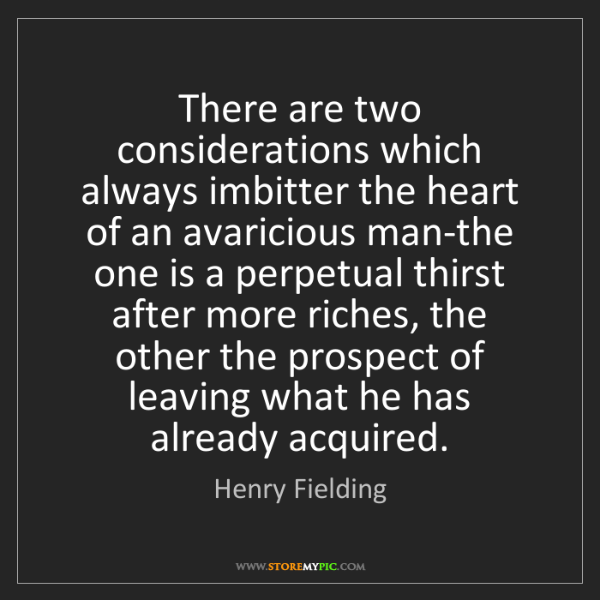 Henry Fielding: There are two considerations which always imbitter the...