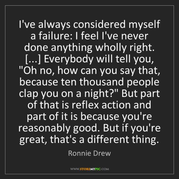 Ronnie Drew: I've always considered myself a failure: I feel I've...
