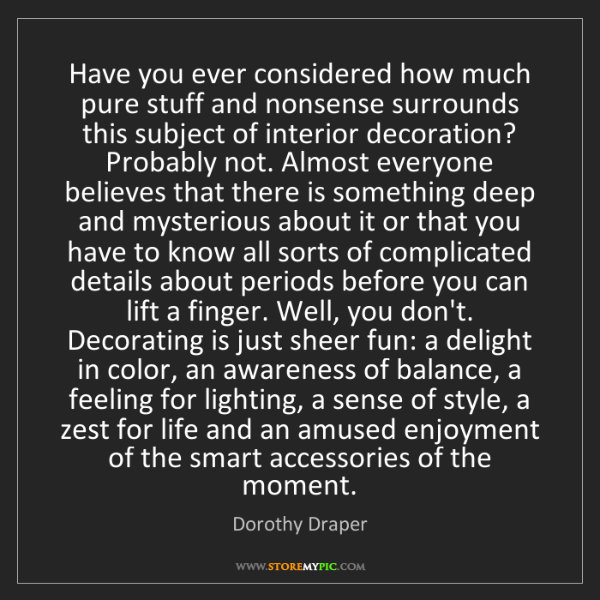 Dorothy Draper: Have you ever considered how much pure stuff and nonsense...