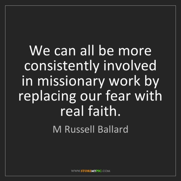 M Russell Ballard: We can all be more consistently involved in missionary...