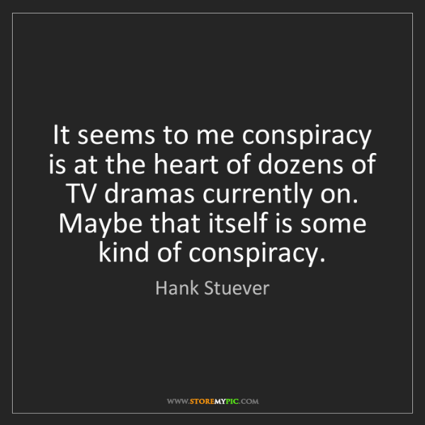 Hank Stuever: It seems to me conspiracy is at the heart of dozens of...