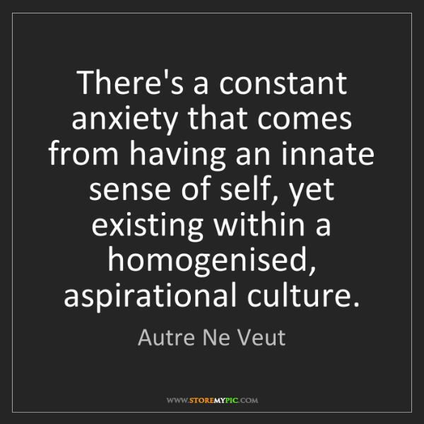 Autre Ne Veut: There's a constant anxiety that comes from having an...