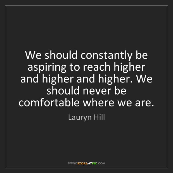 Lauryn Hill: We should constantly be aspiring to reach higher and...