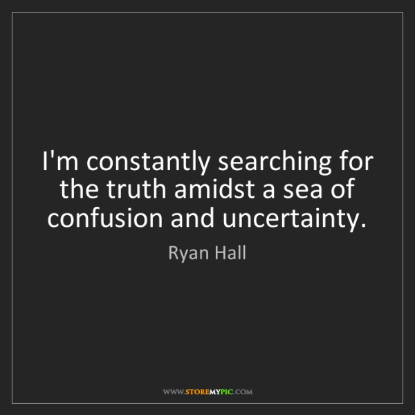 Ryan Hall: I'm constantly searching for the truth amidst a sea of...