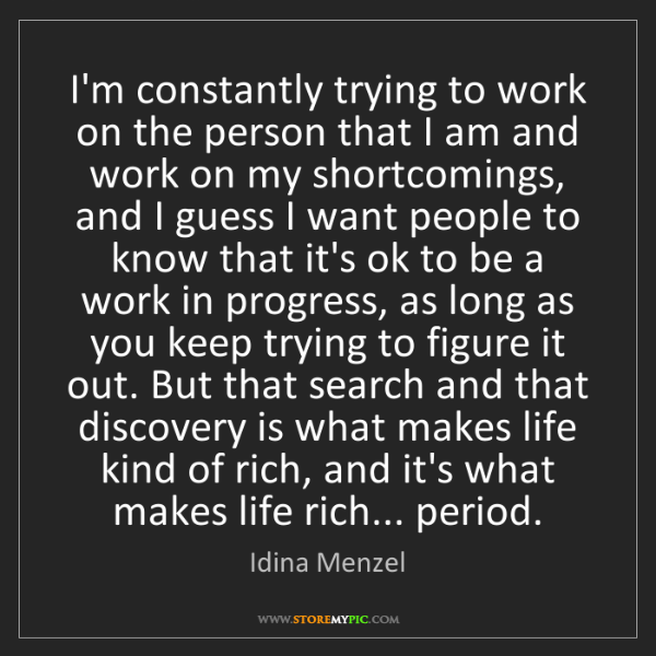 Idina Menzel: I'm constantly trying to work on the person that I am...