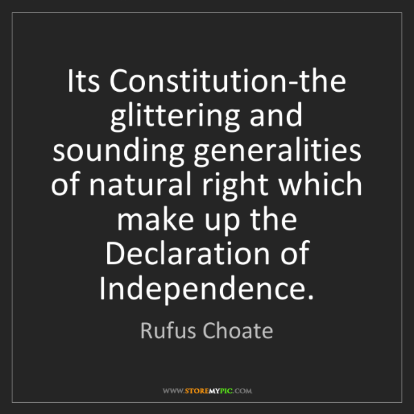Rufus Choate: Its Constitution-the glittering and sounding generalities...