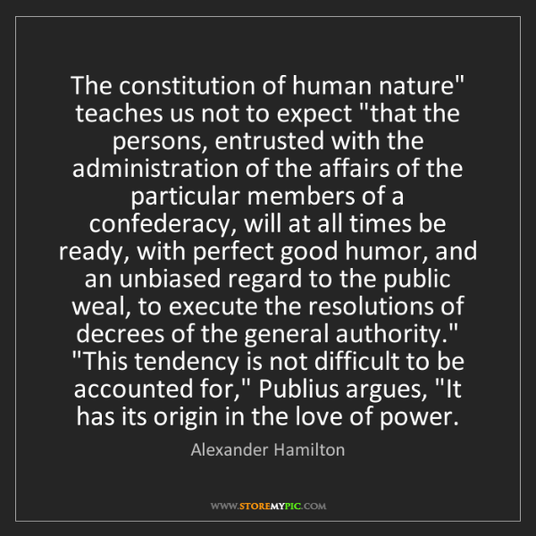 "Alexander Hamilton: The constitution of human nature"" teaches us not to expect..."