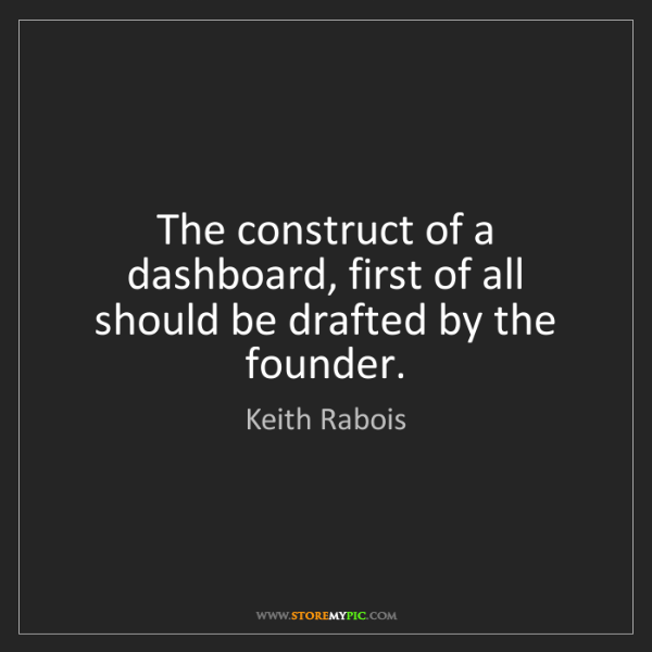 Keith Rabois: The construct of a dashboard, first of all should be...