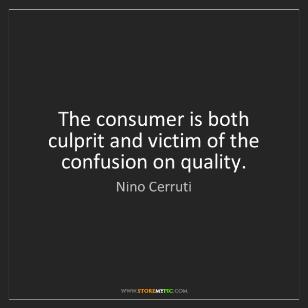 Nino Cerruti: The consumer is both culprit and victim of the confusion...