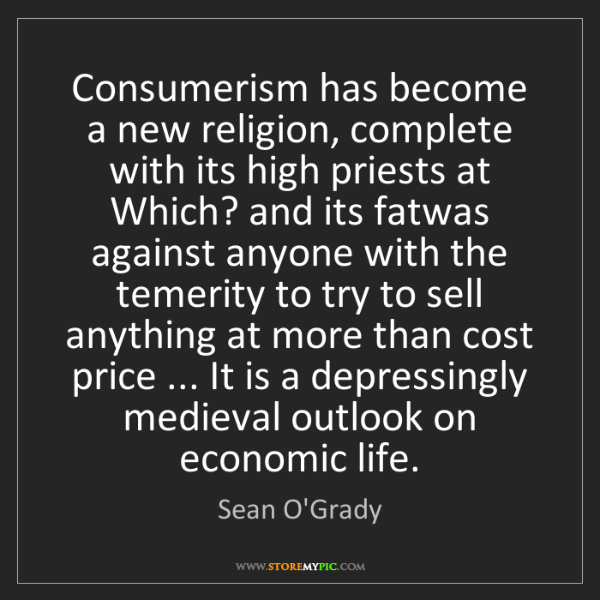 Sean O'Grady: Consumerism has become a new religion, complete with...