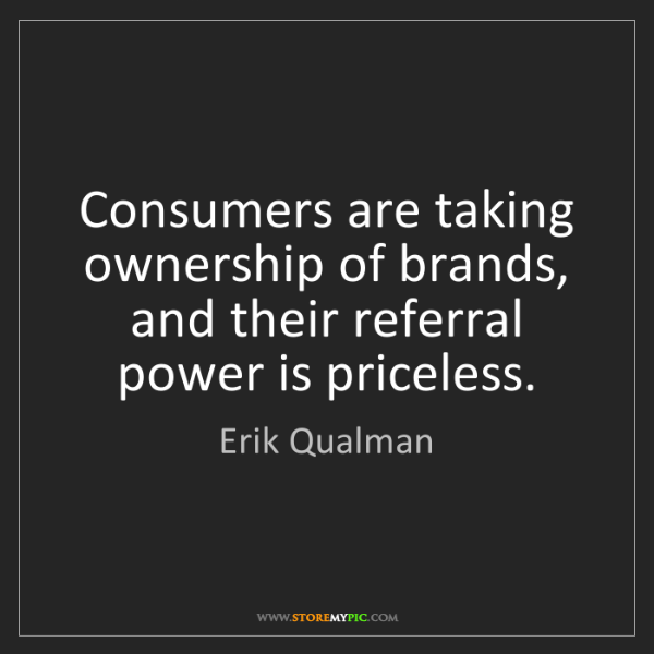 Erik Qualman: Consumers are taking ownership of brands, and their referral...