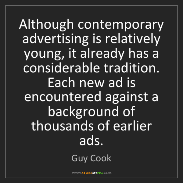 Guy Cook: Although contemporary advertising is relatively young,...