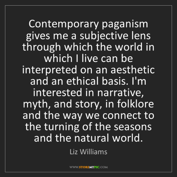 Liz Williams: Contemporary paganism gives me a subjective lens through...