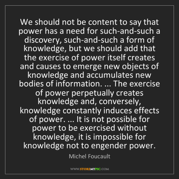 Michel Foucault: We should not be content to say that power has a need...