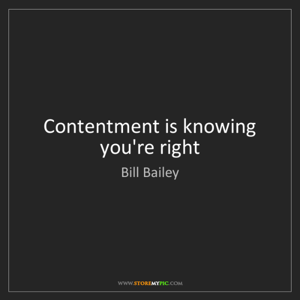 Bill Bailey: Contentment is knowing you're right