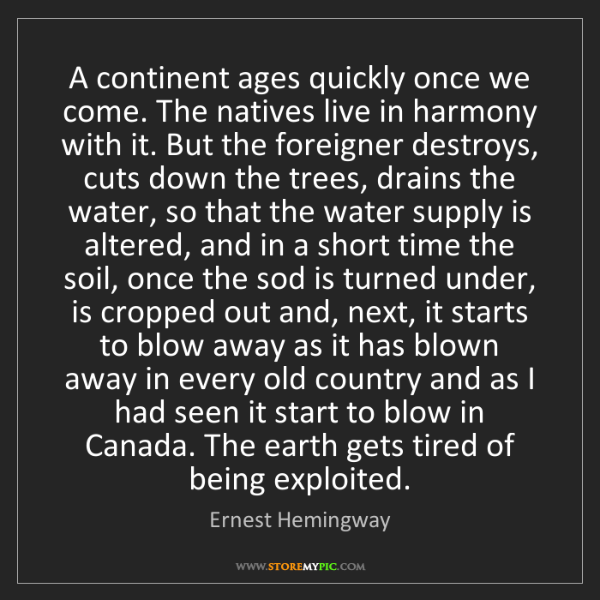 Ernest Hemingway: A continent ages quickly once we come. The natives live...