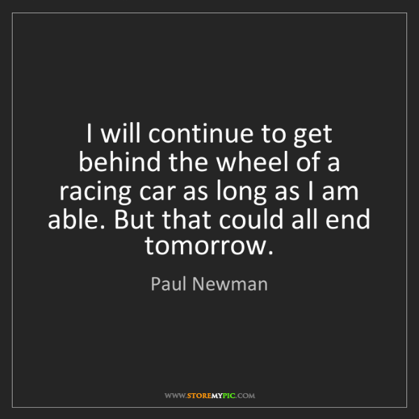 Paul Newman: I will continue to get behind the wheel of a racing car...
