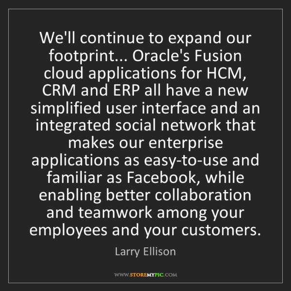 Larry Ellison: We'll continue to expand our footprint... Oracle's Fusion...