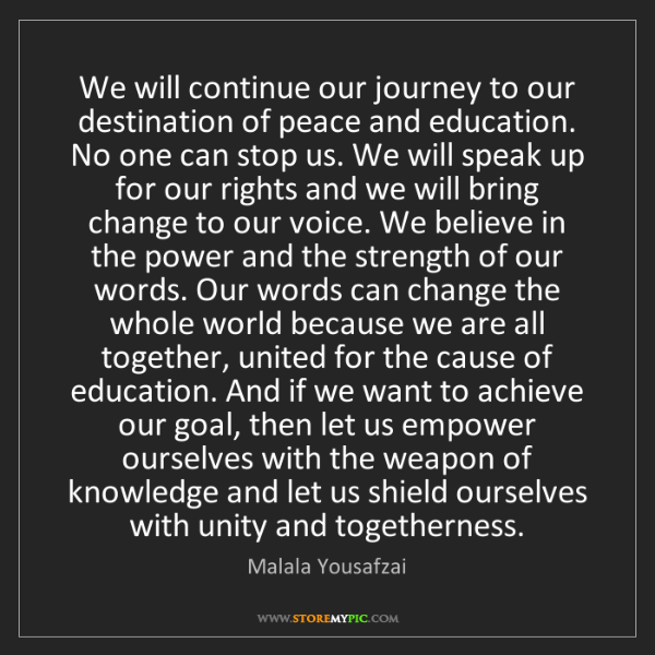 Malala Yousafzai: We will continue our journey to our destination of peace...