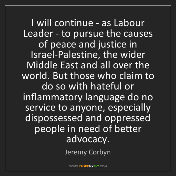 Jeremy Corbyn: I will continue - as Labour Leader - to pursue the causes...